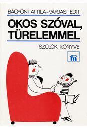 Okos szóval, türelemmel - Bágyoni Attila, Varjasi Edit - Régikönyvek
