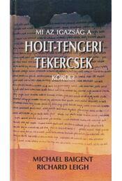 Mi az igazság a Holt-tengeri tekercsek körül? - Baigent, Michael, Leigh, Richard - Régikönyvek
