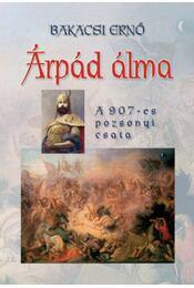 Árpád álma - A 907-es pozsonyi csata - Bakacsi Ernő - Régikönyvek