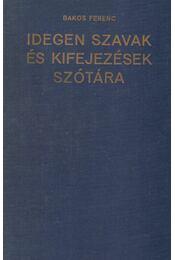 Idegen szavak és kifejezések szótára - Bakos Ferenc - Régikönyvek