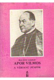 Apor Vilmos, a vértanú püspök - Balássy László - Régikönyvek
