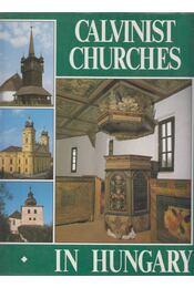 Calvinist Churches in Hungary - Balázs Dercsényi, Gábor Hegyi, Ernő Marosi, Béla Takács - Régikönyvek