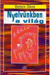 Nyelvünkben a világ - Balázs Géza - Régikönyvek