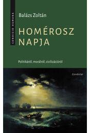 Homérosz napja - Politikáról, morálról, civilizációról - Balázs Zoltán - Régikönyvek
