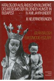 Katalog der ausländischen Bildwerke des Museums der Bildenden Künste in Budapest - Balogh Jolán, Szmodis-Eszláry Éva - Régikönyvek