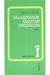 Választások Magyarországon 1945 - Balogh Sándor - Régikönyvek