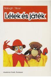 Lélek és játék - Balogh Tibor - Régikönyvek