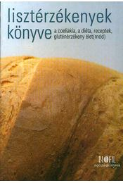 Lisztérzékenyek könyve - A coeliakia, a diéta, receptek, gluténérzékeny élet(mód) - Banai; Horváth; Koltai; Veresné - Régikönyvek