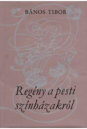 Regény a pesti színházakról - Bános Tibor - Régikönyvek