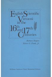 English Scientific Virtuosi in the 16th and 17th Centuries - Barbara Shapiro, Robert G. Frank, Jr. - Régikönyvek
