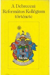 A Debreceni Református Kollégium története - Barcza József - Régikönyvek