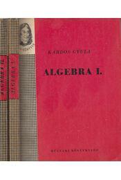 Algebra I-II. - Bárczy Barnabás, Kardos Gyula - Régikönyvek
