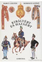 Királyért és hazáért - Barczy Zoltán, Somogyi Győző - Régikönyvek