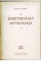 A zenetörténet antológiája I. - Jegyzetek és magyarázatok - Bartha Dénes - Régikönyvek