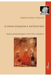A csend alakzatai a festészetben - Francia festészetelmélet a XVII-XVIII. században - BARTHA, Kovács Katalin - Régikönyvek