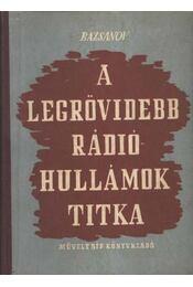 A legrövidebb rádióhullámok titka - Bazsanov, Sz. A. - Régikönyvek