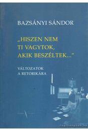 ''Hiszen nem ti vagytok, akik beszéltek...'' - Bazsányi Sándor - Régikönyvek