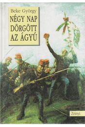 Négy nap dörgött az ágyú - Beke György - Régikönyvek