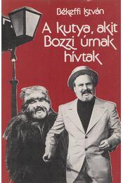 A kutya, akit Bozzi úrnak hívtak - Békeffi István - Régikönyvek