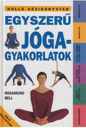 Egyszerű jógagyakorlatok - Bell, Rosamund - Régikönyvek