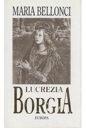 Lucrezia Borgia - Bellonci, Maria - Régikönyvek