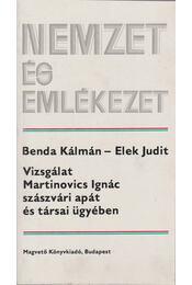 Vizsgálat Martinovics Ignác szászvári apát és társai ügyében - Benda Kálmán, Elek Judit - Régikönyvek