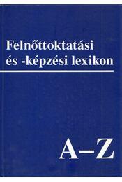 Felnőttoktatási és - képzési lexikon A-Z - Benedek András, Csoma Gyula, Harangi László - Régikönyvek