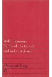 Zur Kritik der Gewalt und andere Aufsätze - Benjamin, Walter - Régikönyvek