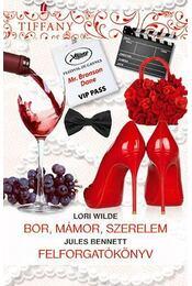 Bor, mámor, szerelem / Felforgatókönyv -  BENNETT, JULES, Wilde, Lori - Régikönyvek