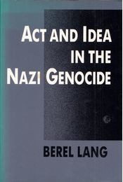 Act and Idea in the Nazi Genocide - Berel Lang - Régikönyvek