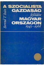 A szocialista gazdaság fejlődése Magyarországon 1945-1975 - Berend T. Iván - Régikönyvek