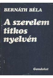 A szerelem titkos nyelvén - Bernáth Béla - Régikönyvek