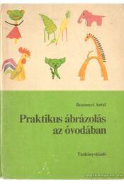 Praktikus ábrázolás az óvodában - Bessenyei Antal - Régikönyvek