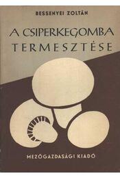 A csiperkegomba termesztése - Bessenyei Zoltán - Régikönyvek