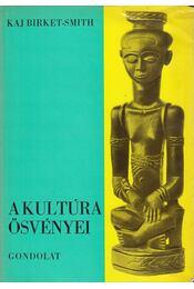 A kultúra ösvényei - Birket-Smith, Kaj - Régikönyvek