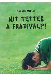 Mit tettek a Fradival?! - Bocsák Miklós - Régikönyvek