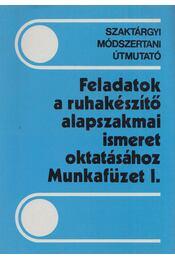 Feladatok a ruhakészítő alapszakmai ismeret oktatáshoz Munkafüzet I. - Boda Péter, Jász Gyöngyi, Molnárné Simon Éva - Régikönyvek