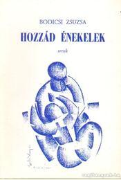 Hozzád énekelek - Bodicsi Zsuzsa - Régikönyvek