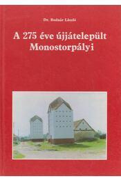 A 275 éve újjátelepült Monostorpályi - Bodnár László - Régikönyvek