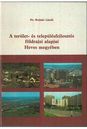 A terület- és településfejlesztés alapjai Heves megyében - Bodnár László - Régikönyvek