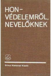 Honvédelemről, nevelőknek - Bodó László dr. - Régikönyvek