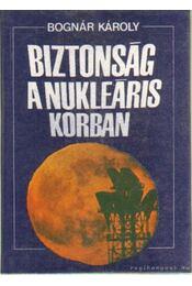 Biztonság a nukleáris korban - Bognár Károly - Régikönyvek