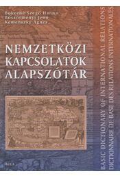Nemzetközi kapcsolatok alapszótár - Bokorné Szegő Hanna, Böszörményi Jenő, Kemenszky Ágnes - Régikönyvek