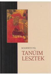 Tanúim lesztek - Bolberitz Pál - Régikönyvek