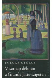 Vasárnap délután a Grande Jatte-szigeten - Bolgár György - Régikönyvek