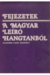 Fejezetek a magyar leíró hangtanból - Bolla Kálmán - Régikönyvek