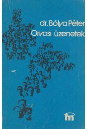 Orvosi üzenetek - Bólya Péter,dr. - Régikönyvek
