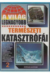 A világ legnagyobb természeti katasztrófái 2. - Bolyki Tamás - Régikönyvek