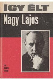 Így élt Nagy Lajos - Borbély Sándor - Régikönyvek