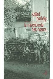 La miséricorde des coeurs - Borbély Szilárd - Régikönyvek